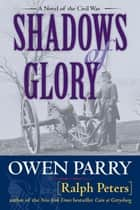 Shadows of Glory ebook by Ralph Peters, Owen Parry
