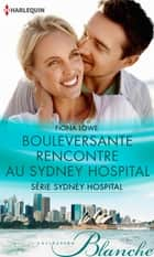 Bouleversante rencontre au Sydney Hospital - T4 - Sydney Hospital ebook by Fiona Lowe