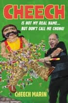 Cheech Is Not My Real Name - ...But Don't Call Me Chong ebook by Cheech Marin