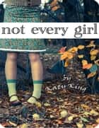 Not Every Girl ebook by Katy King