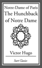 Notre-Dame of Paris - The Hunchback of Notre Dame ebook by Victor Hugo