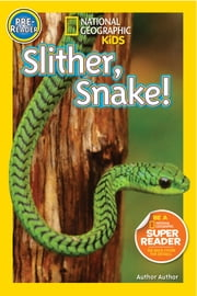 National Geographic Readers: Slither, Snake! ebook by Shelby Alinsky