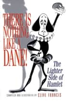 There Is Nothing Like a Dane! - The Lighter Side of Hamlet ebook by Clive Francis