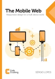 The Mobile Web: Responsive design for a multi device world ebook by Sergio Lopes