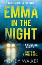 Emma in the Night: The bestselling new gripping thriller from the author of All is Not Forgotten ebook by Wendy Walker