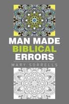Man Made Biblical Errors ebook by Mary Sorrells