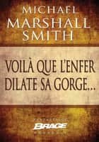 Voilà que l'enfer dilate sa gorge… ebook by Michael Marshall Smith, Benoît Domis