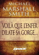 Voilà que l'enfer dilate sa gorge… ebook by Michael Marshall Smith