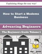 How to Start a Modems Business (Beginners Guide) ebook by Tamela Messenger