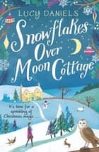 Snowflakes over Moon Cottage - a winter love story set in the Yorkshire Dales eBook by Lucy Daniels