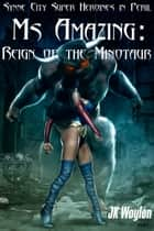 Ms Amazing: Reign of the Minotaur (Synne City Super Heroine in Peril) ebook by JK Waylon