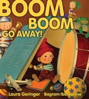 Boom Boom Go Away! - with audio recording ebook by Laura Geringer,Bagram Ibatoulline