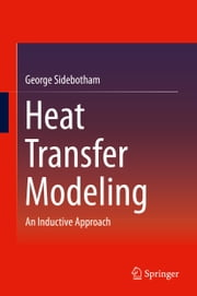 Heat Transfer Modeling - An Inductive Approach ebook by George Sidebotham