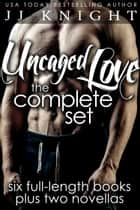 Uncaged Love ebook by JJ Knight