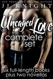 Uncaged Love - The Complete Six-Book Boxed Set ebook by JJ Knight