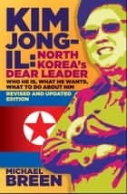 Kim Jong-Il, Revised and Updated ebook by Michael Breen