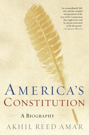 America's Constitution - A Biography ebook by Akhil Reed Amar