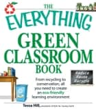 The Everything Green Classroom Book ebook by Tessa Hill