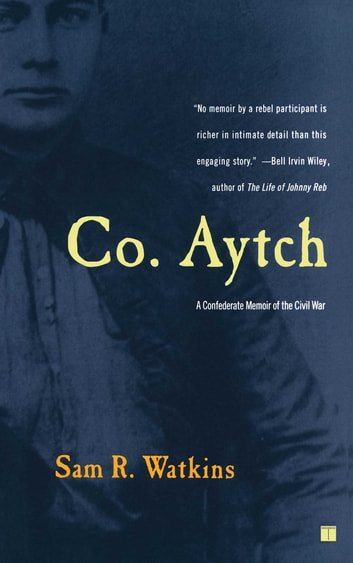 Co. Aytch - A Confederate Memoir of the Civil War ebook by Sam R. Watkins