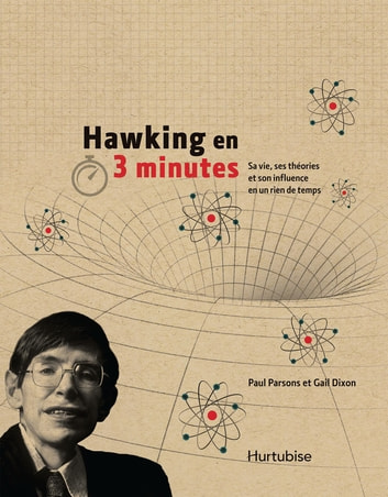 Hawking en 3 minutes - Sa vie, ses théories et son influence en un rien ebook by Gail Dixon,Paul Parsons