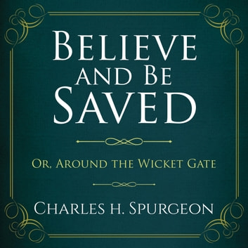 Believe and Be Saved audiobook by Charles H. Spurgeon