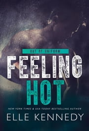 Feeling Hot - Out of Uniform, #3 ebook by Elle Kennedy