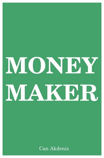 Money Maker: Seven Step Plan to Financial Freedom ebook by Can Akdeniz