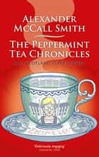 The Peppermint Tea Chronicles ebook by Alexander McCall Smith