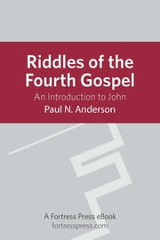 Riddles of the Fourth Gospel - An Introduction To John ebook by Paul Anderson