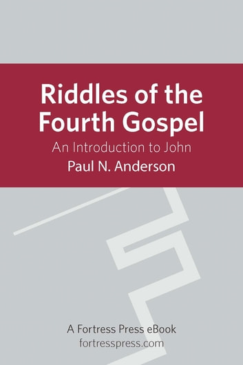 Riddles of the Fourth Gospel - An Introduction To John 電子書 by Paul Anderson
