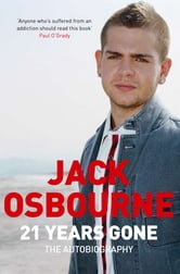 21 Years Gone - The Autobiography ebook by Jack Osbourne