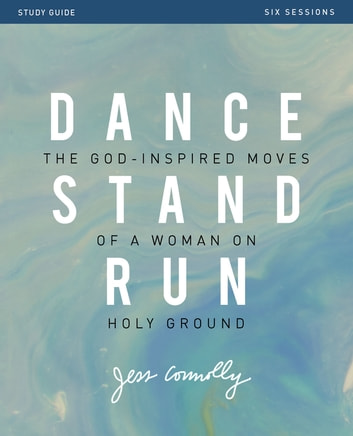 Dance, Stand, Run Study Guide - The God-Inspired Moves of a Woman on Holy Ground ebook by Jess Connolly