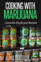 Cooking with Marijuana: Cannabis Foods and Recipes ebook by J.D. Rockefeller