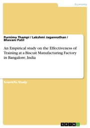 An Empirical study on the Effectiveness of Training at a Biscuit Manufacturing Factory in Bangalore, India ebook by Purnima Thampi,Lakshmi Jagannathan,Bhavani Patil