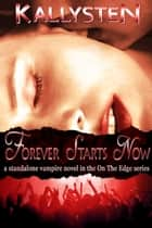 Forever Starts Now ebook by Kallysten