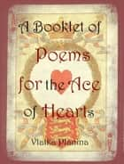 A Booklet of Poems for the Ace of Hearts ebook by Vlatka Planina