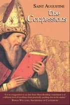 The Confessions ebook by Saint Augustine Maria Boulding John E. Rotelle