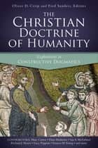 The Christian Doctrine of Humanity - Explorations in Constructive Dogmatics ebook by Oliver D. Crisp, Fred Sanders