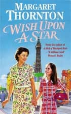 Wish Upon a Star - An utterly compelling Blackpool saga of war, love and evacuees ebook by Margaret Thornton