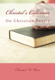 Christal's Columns On Christian Poetry ebook by Christal Ware