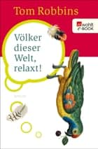 Völker dieser Welt, relaxt! ebook by Tom Robbins, Pociao, Roberto de Hollanda