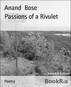 Passions of a Rivulet ebook by Anand Bose