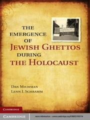 The Emergence of Jewish Ghettos during the Holocaust ebook by Dan Michman,Lenn J. Schramm