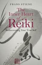 The Inner Heart of Reiki ebook by Frans Stiene