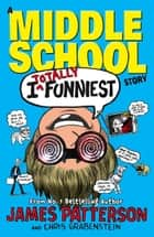 I Totally Funniest: A Middle School Story - (I Funny 3) ebook by James Patterson