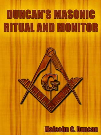 Duncan's Masonic Ritual And Monitor ebook by Malcolm C. Duncan