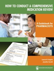How to Conduct a Comprehensive Medication Review: A Guidebook for Pharmacists ebook by Angelo, Lauren B.