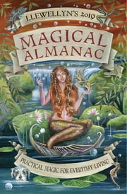 Llewellyn's 2019 Magical Almanac - Practical Magic for Everyday Living ebook by Charlie Rainbow Wolf, Deborah Blake, Diana Rajchel,...
