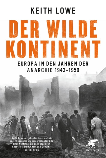 Der wilde Kontinent - Europa in den Jahren der Anarchie 1943 - 1950 ebook by Keith Lowe