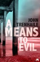 A Means to Evil ebook by John Trenhaile